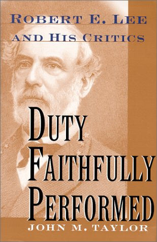 Duty Faithfully Performed: Robert E. Lee and His Critics by Taylor, John M.; ...
