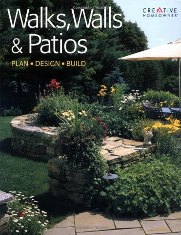 Walks, Walls & Patios: Plan, Design & Build by Editors of Creative Homeowner;...