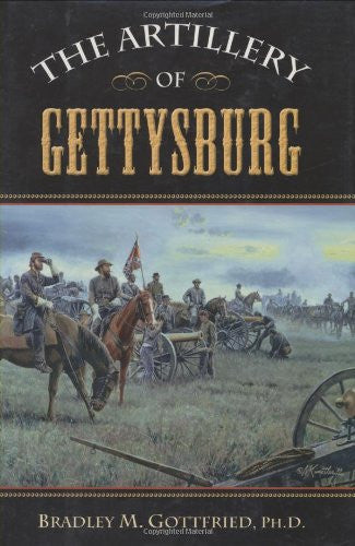 The Artillery of Gettysburg [Hardcover] by Gottfried, Bradley M
