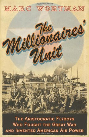 The Millionaire's Unit: The Aristocratic Flyboys who Fought the Great War and...