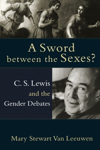 Sword between the Sexes?, A: C. S. Lewis and the Gender Debates by Van Leeuwe...