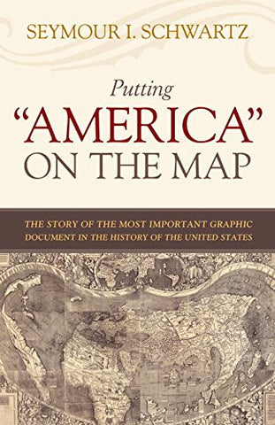 "Putting ""America"" on the Map: The Story of the Most Important Graphic..."