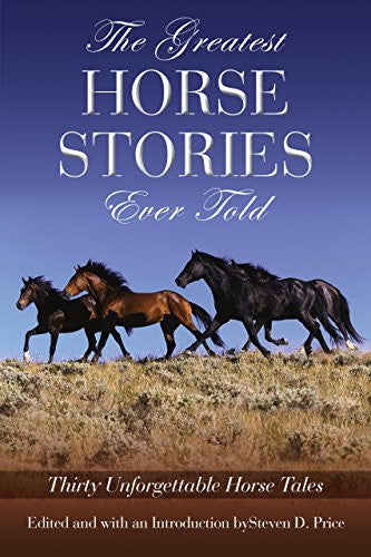 Greatest Horse Stories Ever Told: Thirty Unforgettable Horse Tales [Paperback...