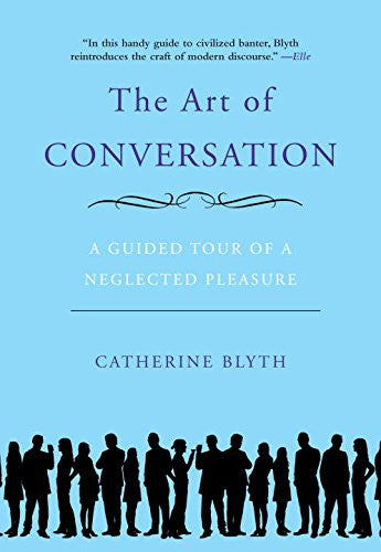 The Art of Conversation: A Guided Tour of a Neglected Pleasure [Paperback] by...