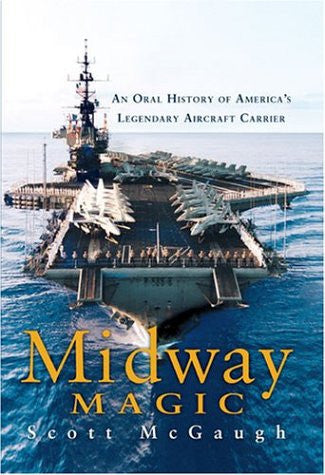 Midway Magic: An Oral History of America's Legendary Aircraft Carrier by McGa...