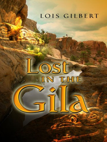Lost in the Gila (Five Star First Edition Mystery) by Gilbert, Lois