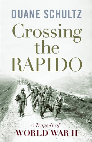Crossing the Rapido: A Tragedy of World War II by Schultz, Duane