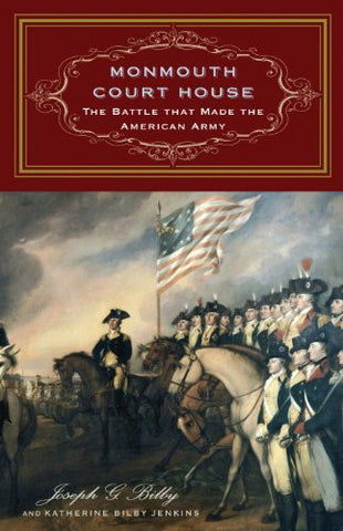 Monmouth Court House: The Battle that Made the American Army [Hardcover] by B...