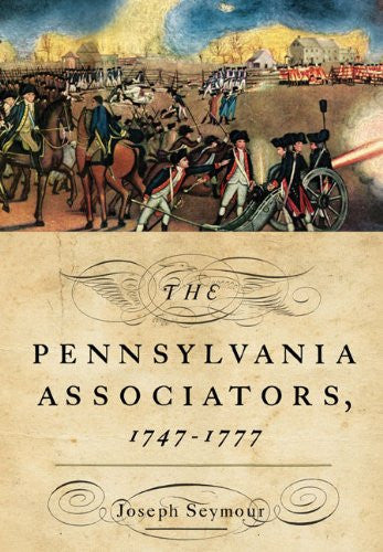 The Pennsylvania Associators, 1747-1777 [Hardcover] by Seymour, Joseph