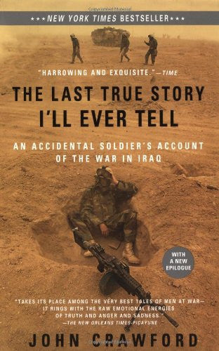 The Last True Story I'll Ever Tell: An Accidental Soldier's Account of the Wa...