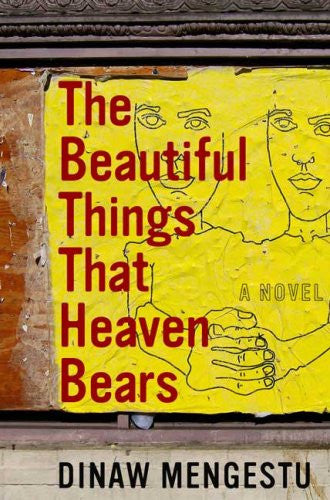 The Beautiful Things That Heaven Bears by Mengestu, Dinaw