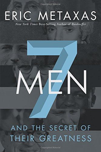 Seven Men: And the Secret of Their Greatness [Hardcover] by Metaxas, Eric