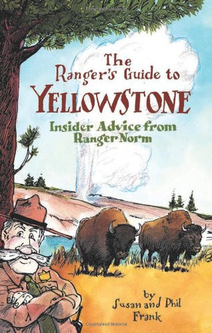 The Ranger's Guide to Yellowstone: Insider advice from Ranger Norm [Paperback...