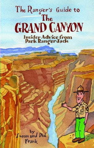 The Ranger's Guide to the Grand Canyon: Insider Advice from Ranger Jack by Fr...