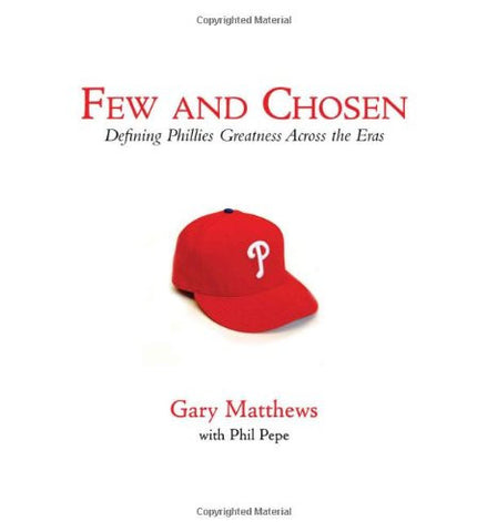 Few and Chosen Phillies: Defining Phillies Greatness Across the Eras [Hardcov...