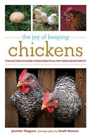 The Joy of Keeping Chickens: The Ultimate Guide to Raising Poultry for Fun or...