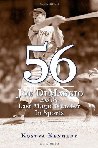 56: Joe DiMaggio and the Last Magic Number in Sports [Hardcover] by Kostya Ke...