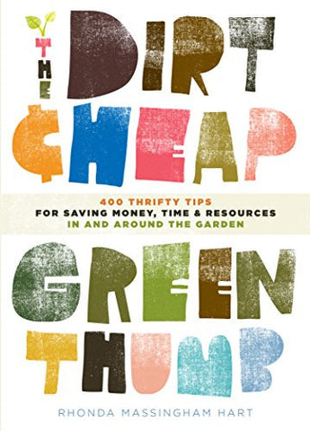 The Dirt-Cheap Green Thumb: 400 Thrifty Tips for Saving Money, Time, and Reso...