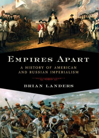 Empires Apart: A History of American and Russian Imperialism [Hardcover] by L...