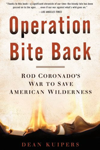 Operation Bite Back: Rod Coronado's War to Save American Wilderness by Kuiper...