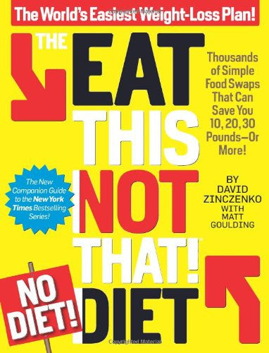 The Eat This, Not That! No-Diet Diet: The World's Easiest Weight-Loss Plan! b...