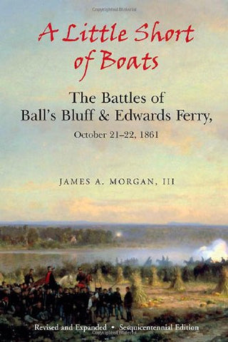 A Little Short of Boats: The Civil War Battles of Ball's Bluff and Edwards Fe...
