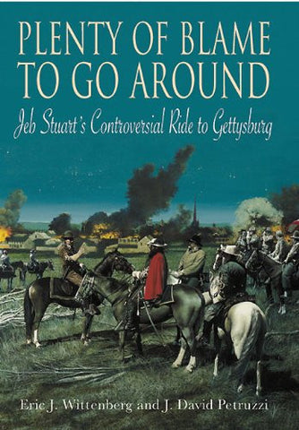 Plenty of Blame to Go Around: Jeb Stuart's Controversial Ride to Gettysburg b...