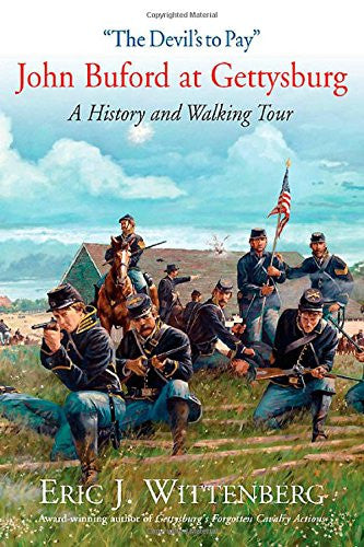 """The Devil's to Pay"": John Buford at Gettysburg. A History and Walking Tour. ..."