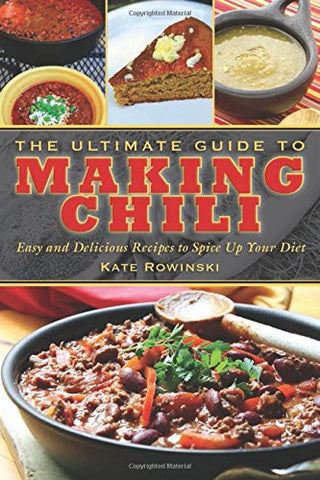 The Ultimate Guide to Making Chili: Easy and Delicious Recipes to Spice Up Yo...