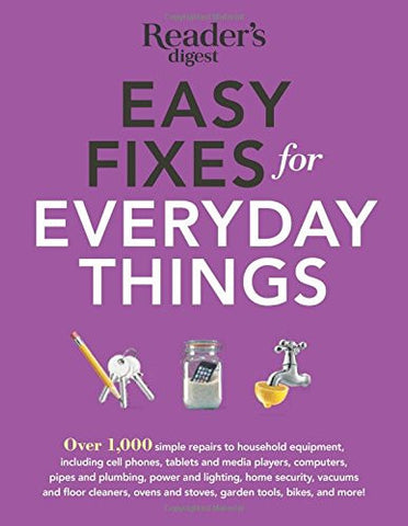 Easy Fixes for Everyday Things: Over 1,000 simple repairs to household equipm...