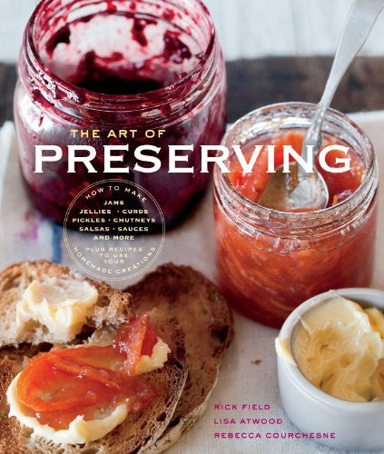 The Art of Preserving (Williams-Sonoma) [Hardcover] by Field, Rick; Courchesn...