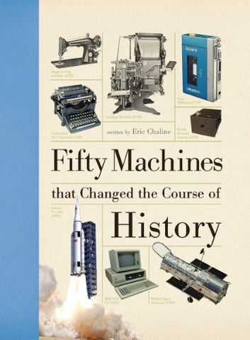 Fifty Machines that Changed the Course of History (Fifty Things That Changed ...
