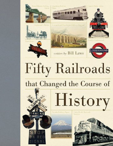 Fifty Railroads that Changed the Course of History (Fifty Things That Changed...