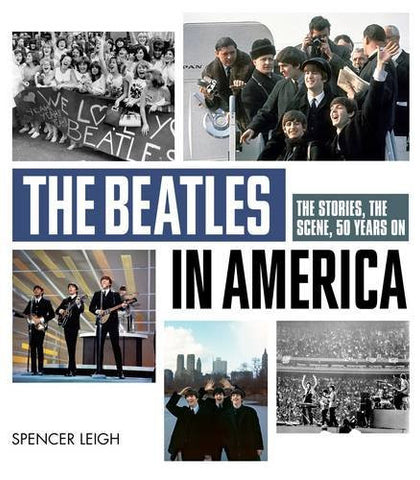 The Beatles in America [Hardcover] by Spencer Leigh