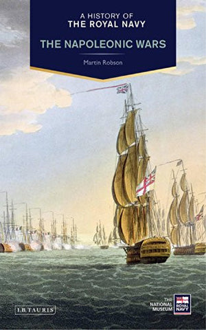 A History of the Royal Navy: The Napoleonic Wars [Hardcover] by Robson, Martin