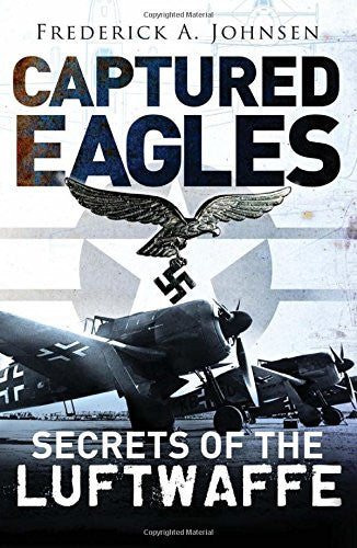 Captured Eagles: Secrets of the Luftwaffe (General Military) [Hardcover] by J...