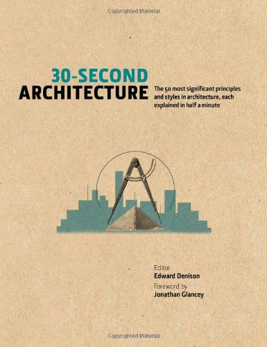30-Second Architecture: The 50 Most Signicant Principles and Styles in Archit...