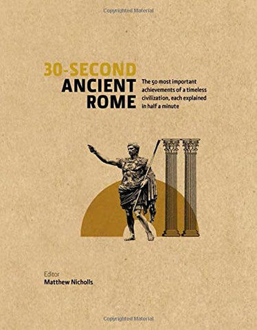 30-second Ancient Rome: The 50 Most Important Achievements of a Timeless Civi...