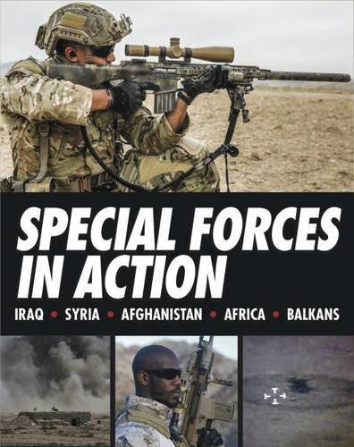 Special Forces in Action: Iraq - Syria - Afghanistan- Africa - Balkans by Sti...