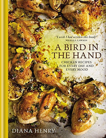 A Bird in the Hand: Chicken recipes for every day and every mood [Hardcover] ...