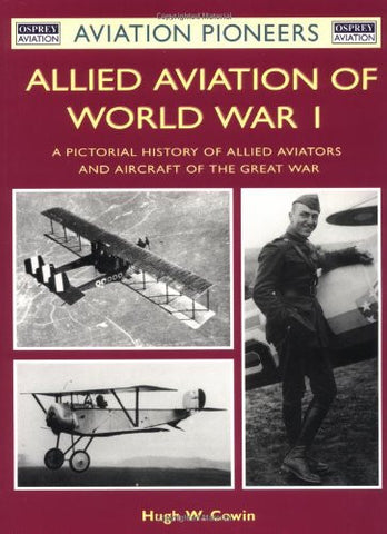 Allied Aviation of World War I: A Pictorial History of Allied Aviators and Ai...