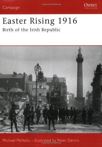 Easter Rising 1916: Birth of the Irish Republic (Campaign) [Paperback] by McN...