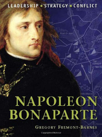 Napoleon Bonaparte: The background, strategies, tactics and battlefield exper...
