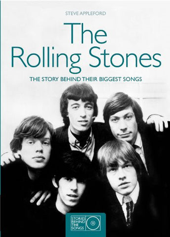 The Rolling Stones: The Story Behind Their Biggest Songs (Stories Behind the ...