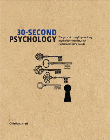 30-Second Psychology: The 50 Most Thought-Provoking Psychology Theories, Each...