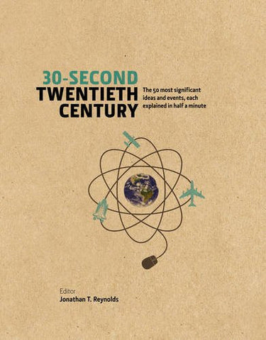 30-Second Twentieth Century: The 50 Most Significant Ideas and Events, Each E...
