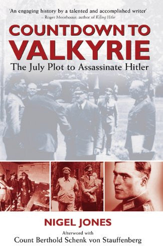 COUNTDOWN TO VALKYRIE: THE JULY PLOT TO ASSASSINATE HITLER [Hardcover] by Jon...