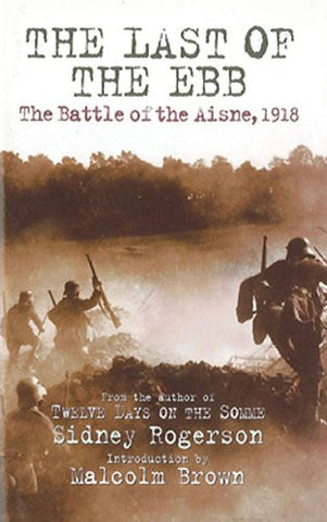 LAST OF THE EBB, THE: The Battle of the Aisne, 1918 [Paperback] by Rogerson, ...