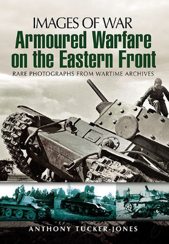ARMOURED WARFARE ON THE EASTERN FRONT (Images of War) [Paperback] by Tucker-J...