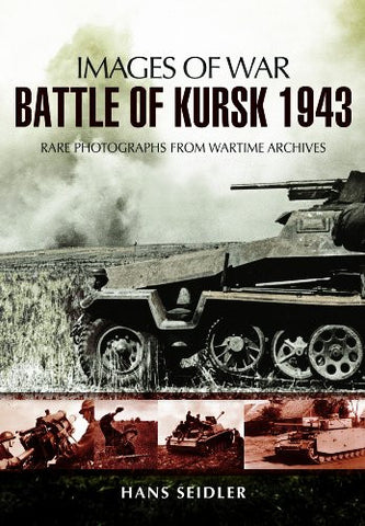 BATTLE OF KURSK 1943 (Images of War) [Paperback] by Seidler, Hans